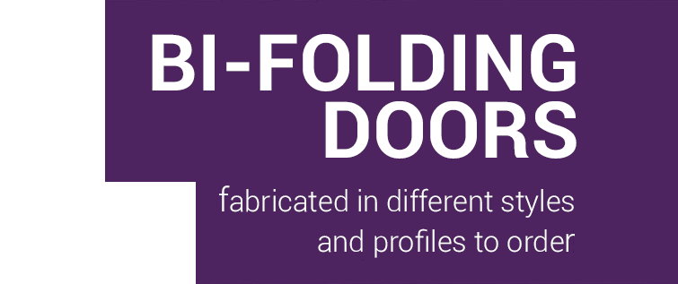BI-FOLDING DOORS - Fabricated in different styles and profiles to order