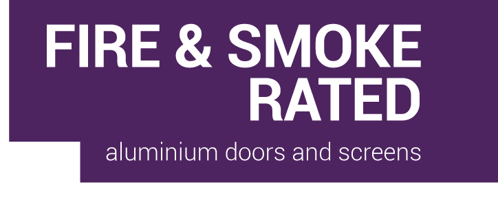 FIRE & SMOKE RATED - Aluminium doors and screens