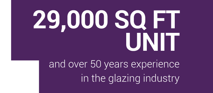 29,000 SQ FT WORKSHOP - and over 50 years experience in the glazing industry